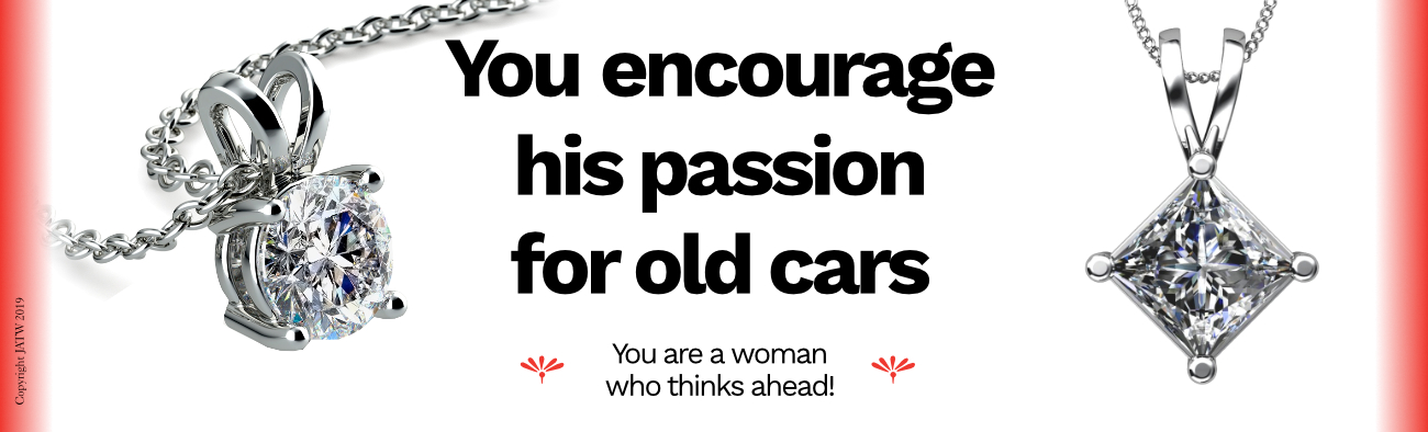 You encourage his passion for old cars. You are a woman who thinks ahead!